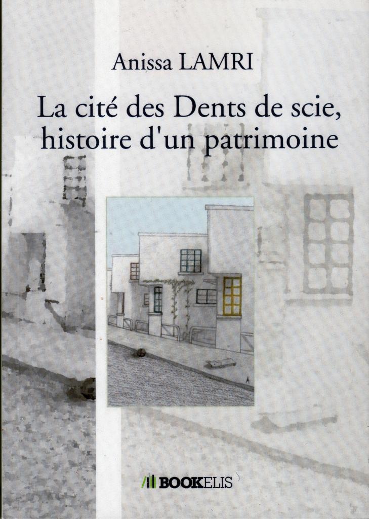 Couverture d'ouvrage: LA CITE DES DENTS DE SCIE, HISTOIRE D'UN PATRIMOINE